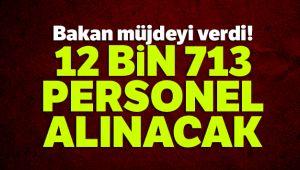 Bakan müjdeyi verdi! 12 bin 713 personel alınacak