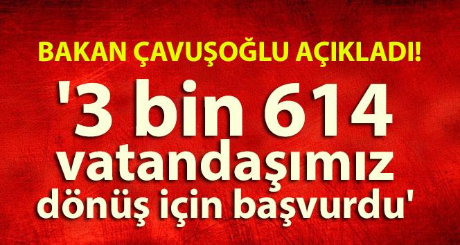 Bakan Çavuşoğlu: '3 bin 614 vatandaşımız dönüş için başvurdu'