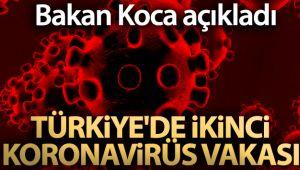 Bakan Koca açıkladı! Türkiye'de ikinci koronavirüs vakası