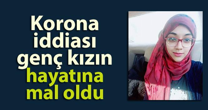 Korona iddiası genç kızın hayatına mal oldu
