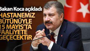 Bakan Koca: 'Hastanemiz bütünüyle 15 Mayıs'ta faaliyete geçecektir'