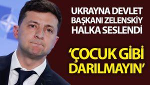 """Ukrayna Devlet Başkanı Zelenskiy halka seslendi: """"Çocuk gibi darılmayın"""""""