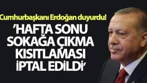 Cumhurbaşkanı Erdoğan duyurdu! Hafta sonu sokağa çıkma kısıtlaması iptal edildi
