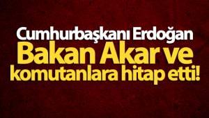 Cumhurbaşkanı Erdoğan sınır hattı ve ötesindeki birlik komutanlarına hitap etti