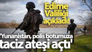 Edirne Valiliği: 'Yunanistan, polis botumuza taciz ateşi açtı'