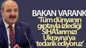 Bakan Varank: 'Tüm dünyanın gıptayla izlediği SİHA'larımızı Ukrayna'ya tedarik ediyoruz'