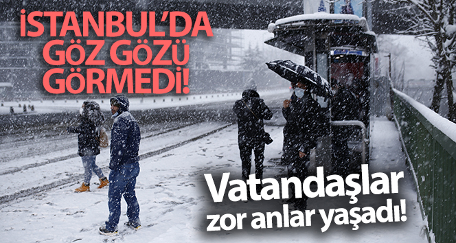 İstanbul'da kar yağışı vatandaşlara zor anlar yaşattı