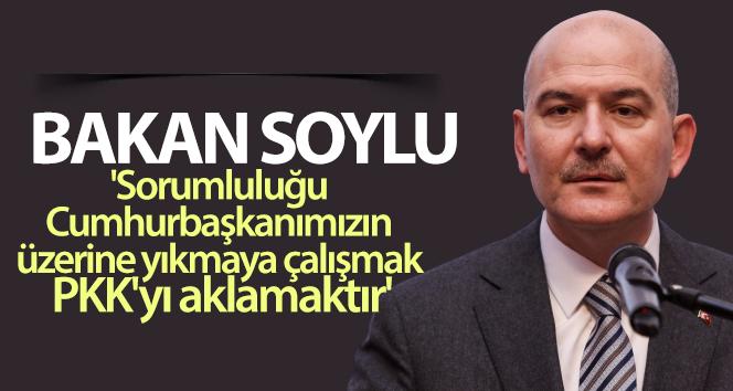 Bakan Soylu: 'Sorumluluğu Cumhurbaşkanımızın üzerine yıkmaya çalışmak PKK'yı aklamaktır'