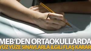 MEB'den ortaokullarda yüz yüze sınavlarla ilgili flaş karar!