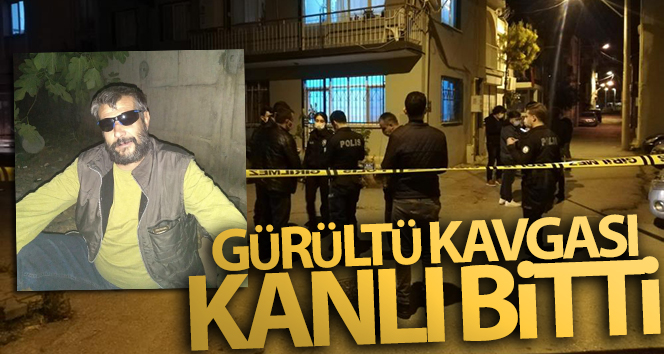 İzmir'de ev sahibi ile kiracı arasında gürültü kavgası: 1 ölü