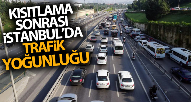 Kısıtlama sonrası İstanbul'da trafik yoğunluğu!