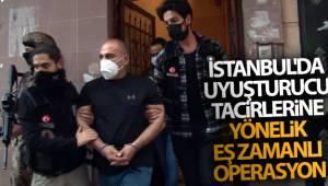 İstanbul'da uyuşturucu tacirlerine yönelik eş zamanlı operasyon!